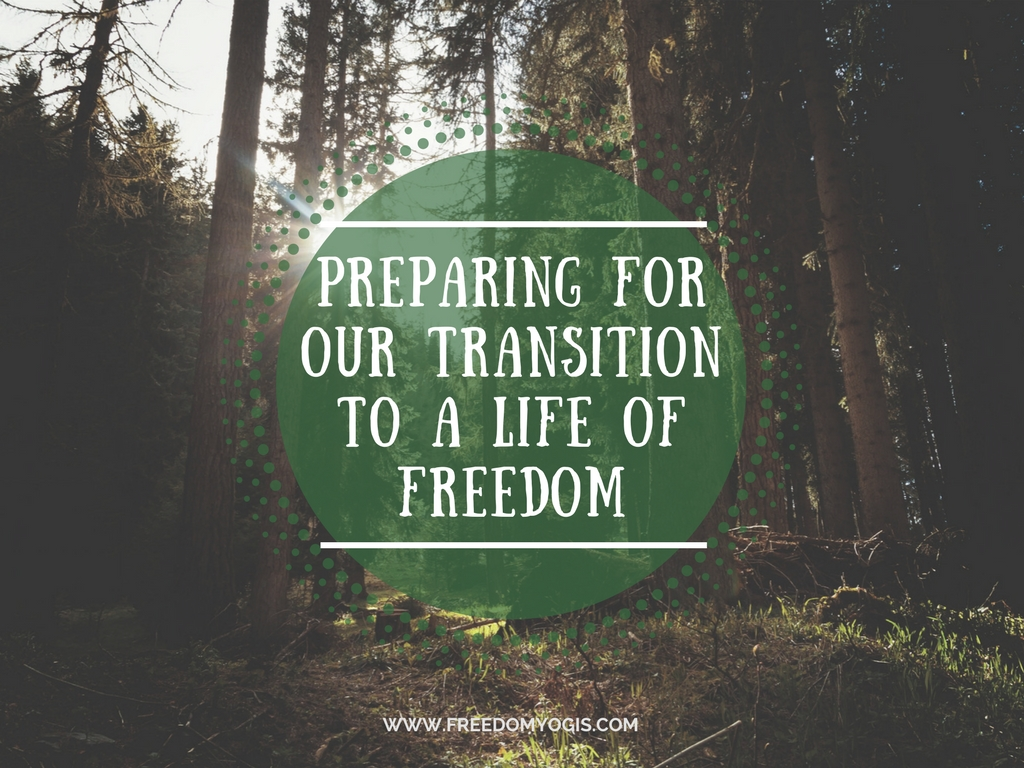 Preparing for our Transition to a Life of Freedom